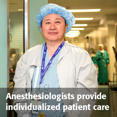 Anesthesiologists provide individualized patient care